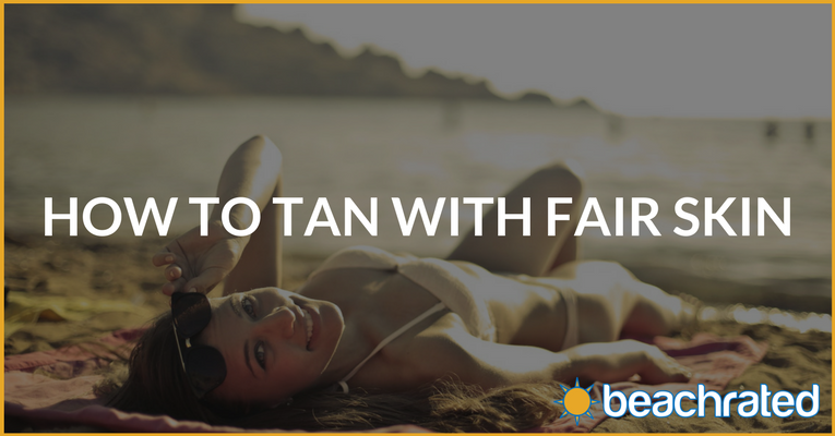How To Tan With Fair Skin